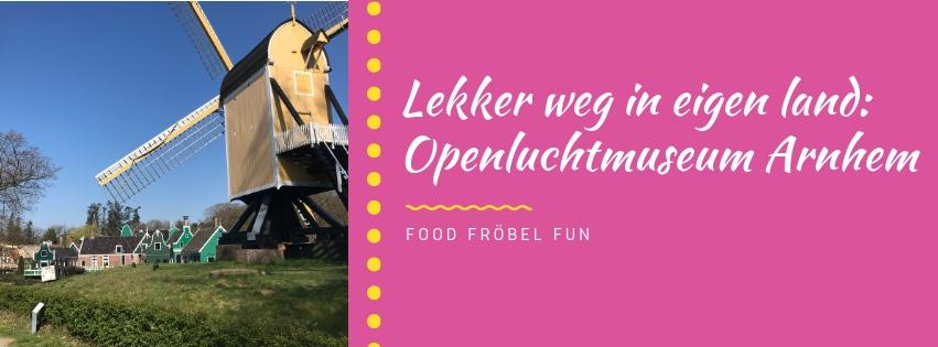 Lekker weg in eigen land: Openluchtmuseum Arnhem