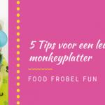 5 tips voor een leuke makkelijke monkeyplatter