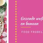 gezonde wafels banaan havermout afvallen lekker makkelijk